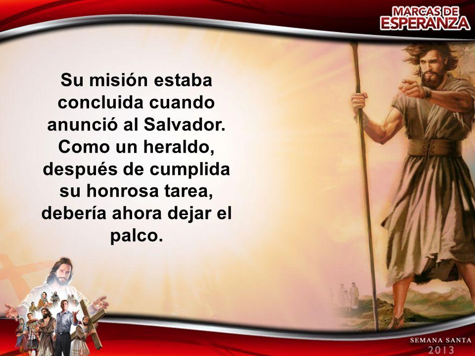 Su misión estaba concluida cuando anunció al Salvador