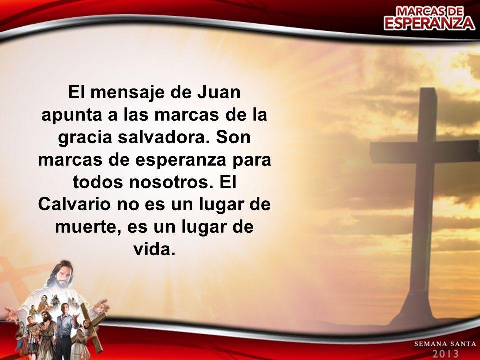 El mensaje de Juan apunta a las marcas de la gracia salvadora