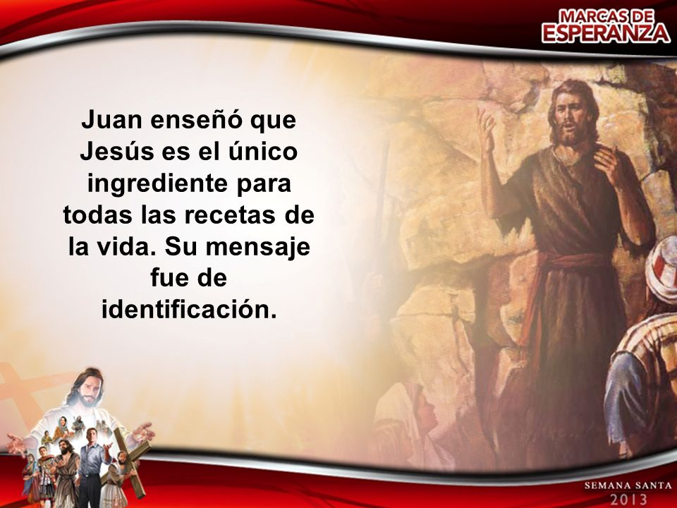 Juan enseñó que Jesús es el único ingrediente para todas las recetas de la vida.