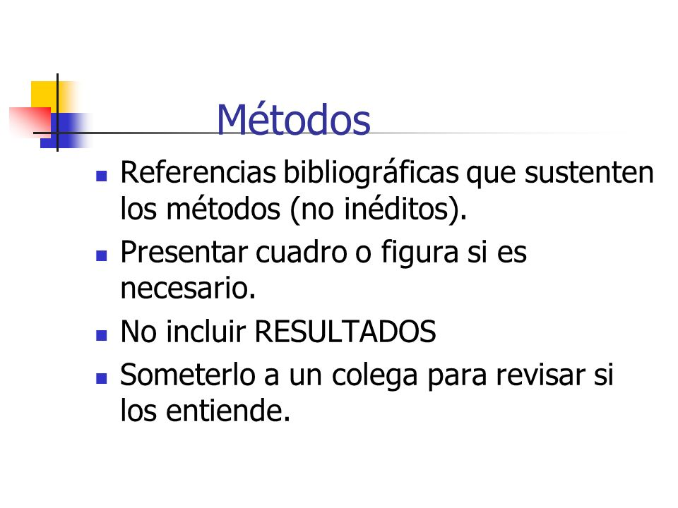 Métodos Referencias bibliográficas que sustenten los métodos (no inéditos). Presentar cuadro o figura si es necesario.