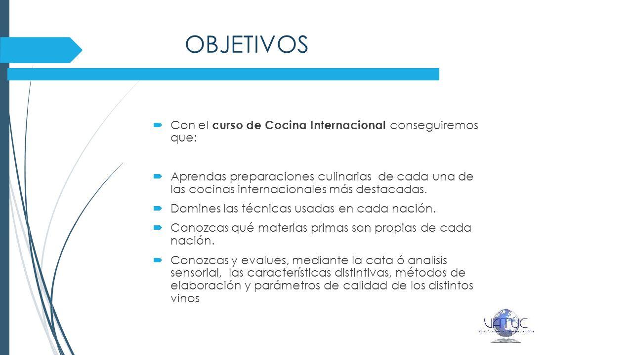 OBJETIVOS Con el curso de Cocina Internacional conseguiremos que: