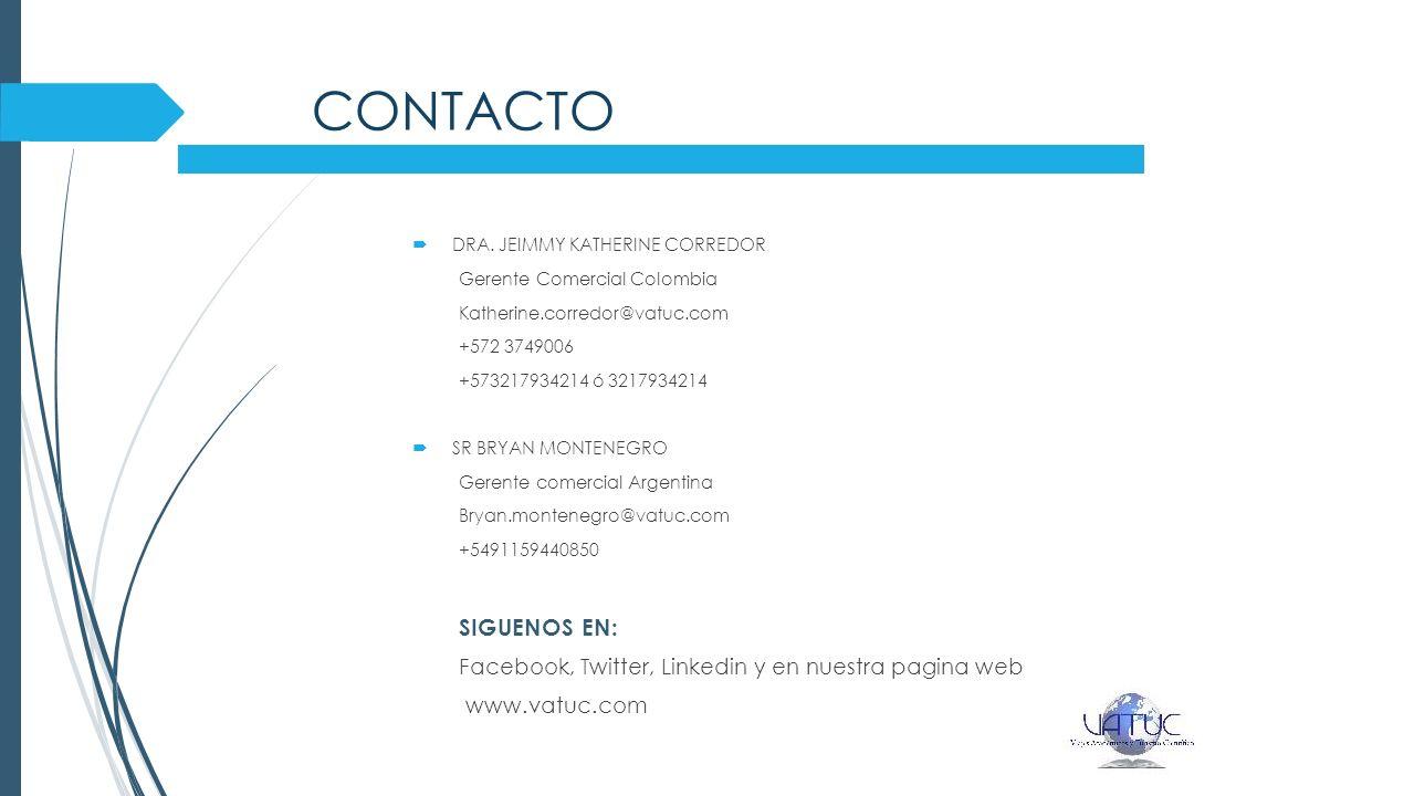 CONTACTO Dra. jeimmy KATHERINE CORREDOR. Gerente Comercial Colombia. Katherine.corredor@vatuc.com.