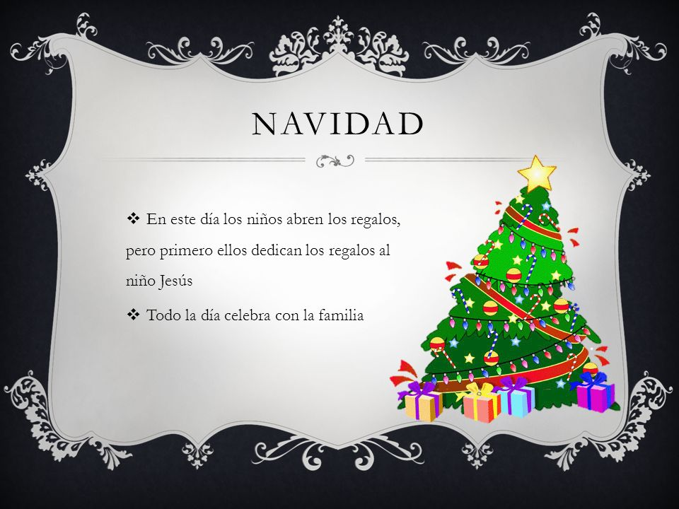 Navidad En este día los niños abren los regalos, pero primero ellos dedican los regalos al niño Jesús.