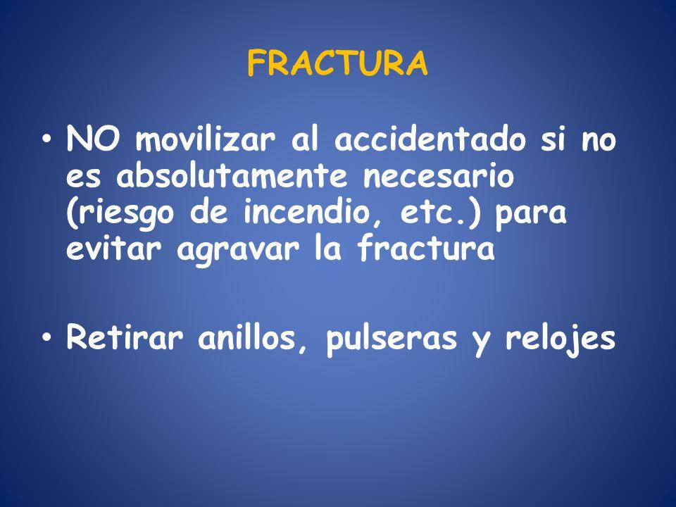 FRACTURA NO movilizar al accidentado si no es absolutamente necesario (riesgo de incendio, etc.) para evitar agravar la fractura.