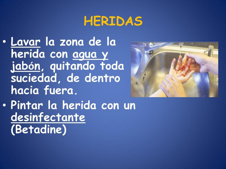 HERIDAS Lavar la zona de la herida con agua y jabón, quitando toda suciedad, de dentro hacia fuera.