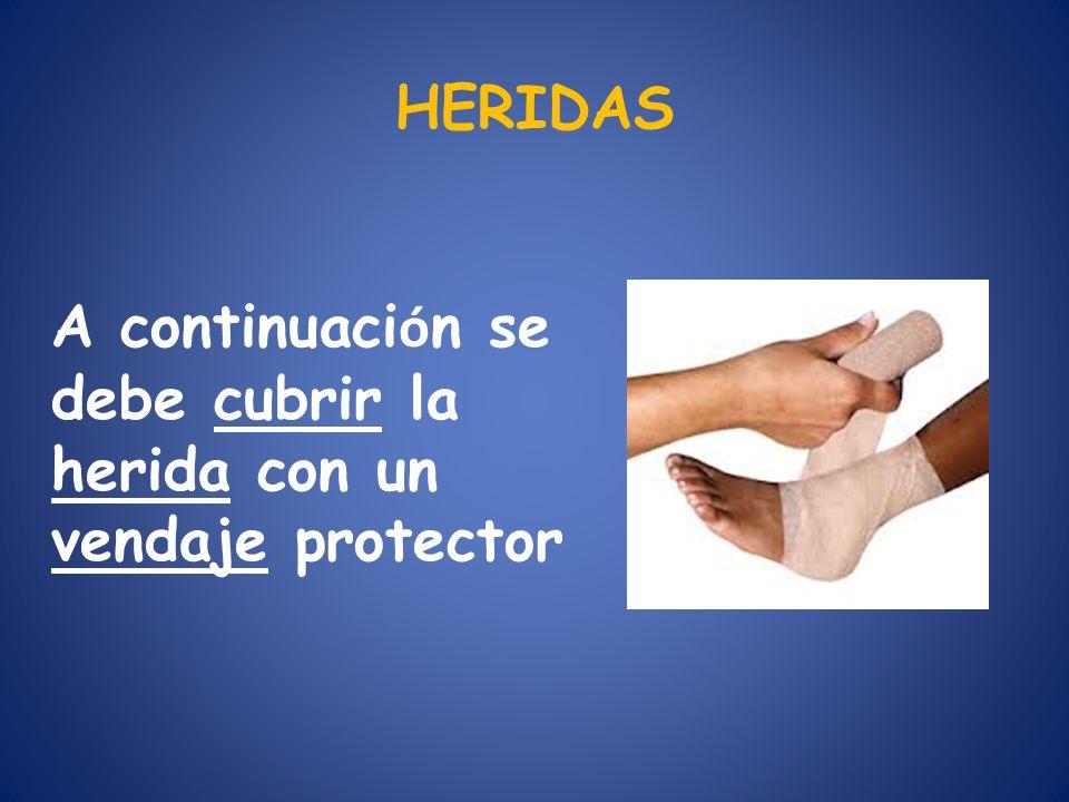 HERIDAS A continuación se debe cubrir la herida con un vendaje protector