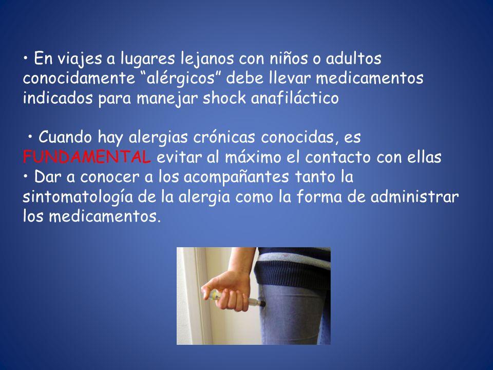 • En viajes a lugares lejanos con niños o adultos conocidamente alérgicos debe llevar medicamentos indicados para manejar shock anafiláctico