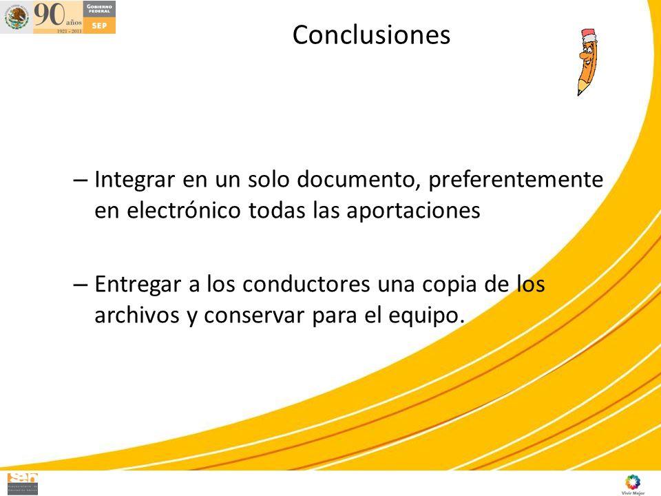 Conclusiones Integrar en un solo documento, preferentemente en electrónico todas las aportaciones.
