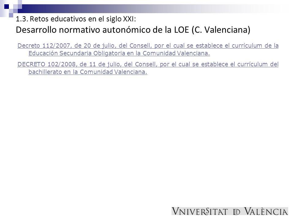 1.3. Retos educativos en el siglo XXI: Desarrollo normativo autonómico de la LOE (C. Valenciana)