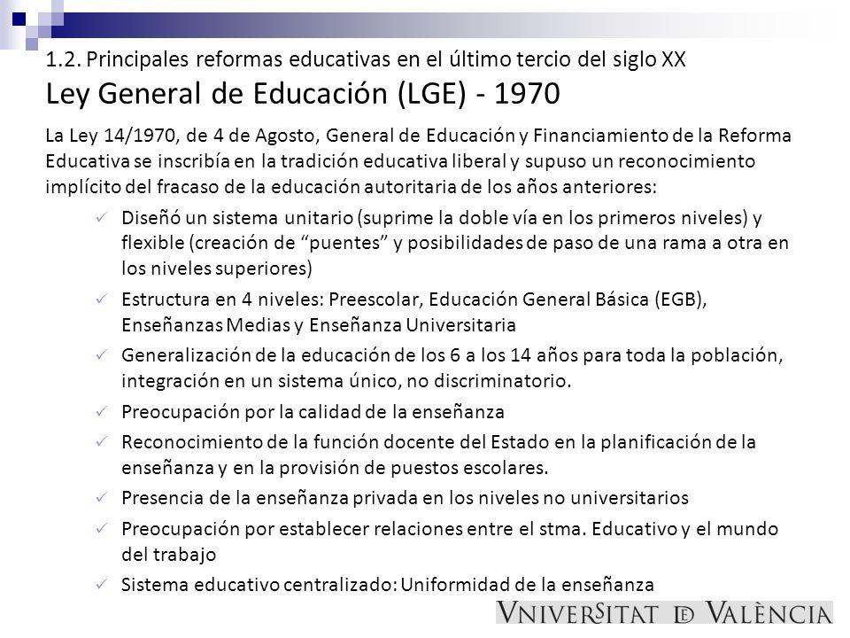 1.2. Principales reformas educativas en el último tercio del siglo XX Ley General de Educación (LGE) - 1970