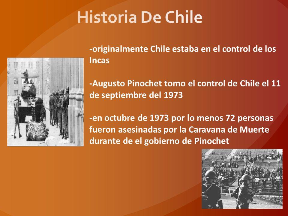 Historia De Chile -originalmente Chile estaba en el control de los Incas. -Augusto Pinochet tomo el control de Chile el 11 de septiembre del 1973.