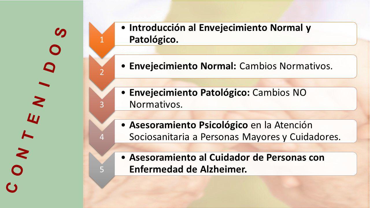 CONTENIDOS Introducción al Envejecimiento Normal y Patológico.