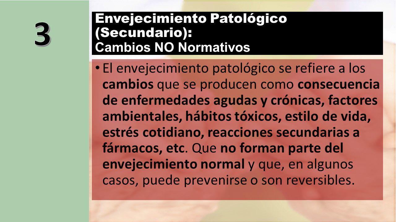 Envejecimiento Patológico (Secundario): Cambios NO Normativos