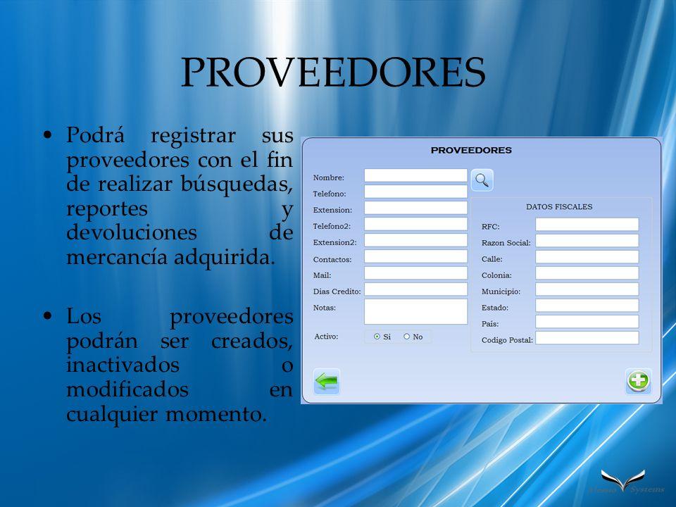 PROVEEDORES Podrá registrar sus proveedores con el fin de realizar búsquedas, reportes y devoluciones de mercancía adquirida.
