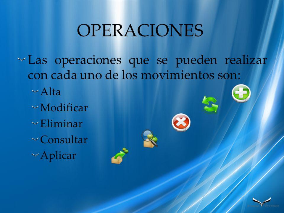 OPERACIONES Las operaciones que se pueden realizar con cada uno de los movimientos son: Alta. Modificar.