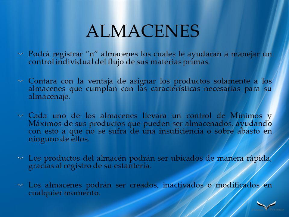 ALMACENES Podrá registrar n almacenes los cuales le ayudaran a manejar un control individual del flujo de sus materias primas.