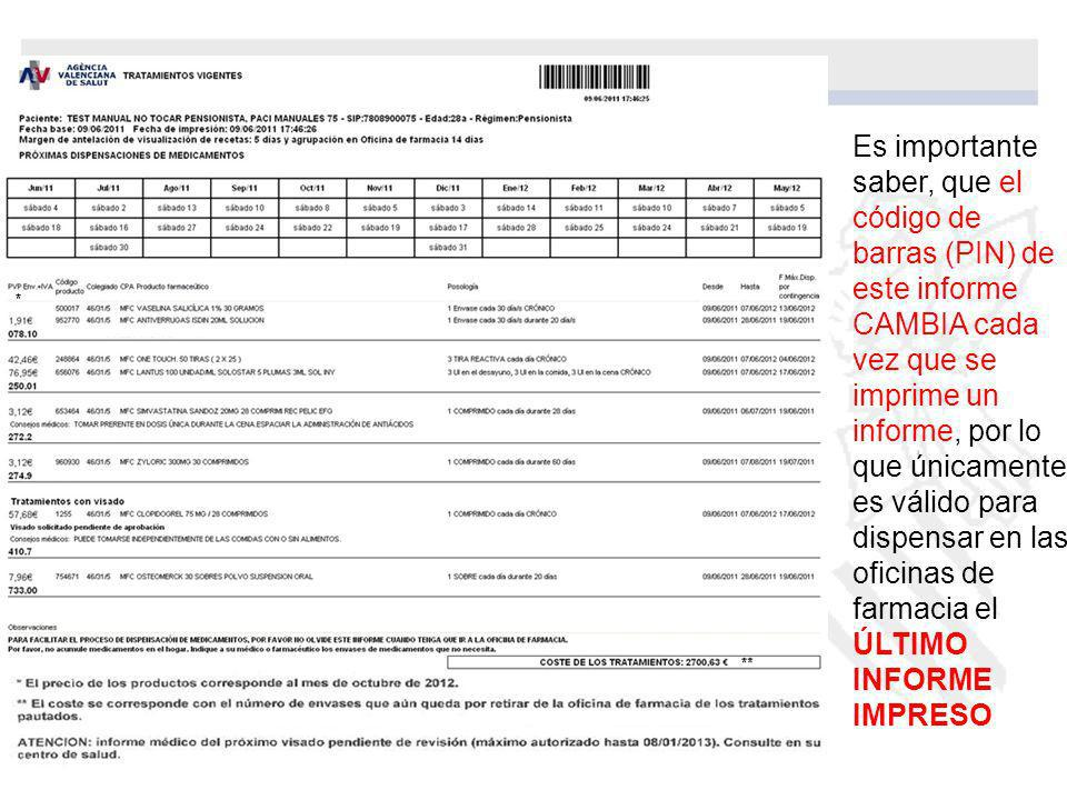 Es importante saber, que el código de barras (PIN) de este informe CAMBIA cada vez que se imprime un informe, por lo que únicamente es válido para dispensar en las oficinas de farmacia el ÚLTIMO INFORME IMPRESO