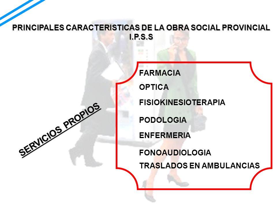 PRINCIPALES CARACTERISTICAS DE LA OBRA SOCIAL PROVINCIAL I.P.S.S