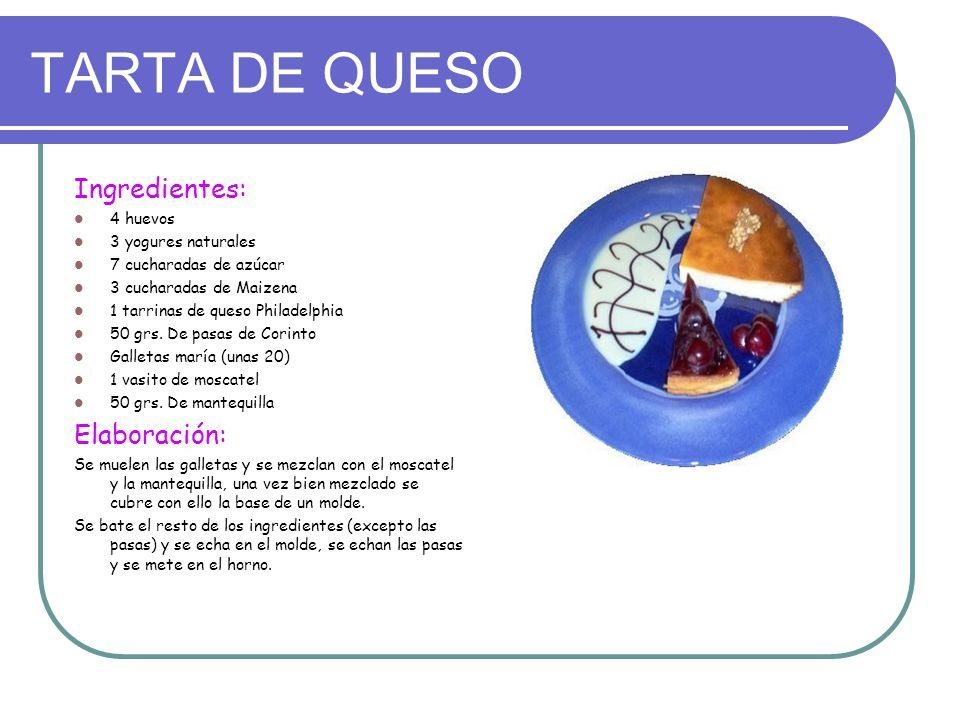 TARTA DE QUESO Ingredientes: Elaboración: 4 huevos 3 yogures naturales