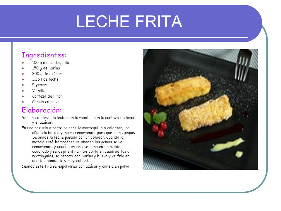 LECHE FRITA Ingredientes: Elaboración: 100 g de mantequilla