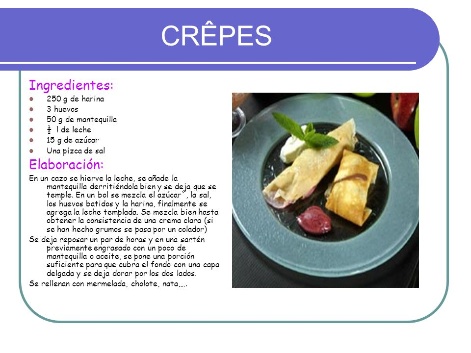 CRÊPES Ingredientes: Elaboración: 250 g de harina 3 huevos