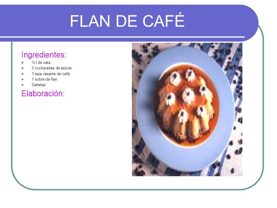 FLAN DE CAFÉ Ingredientes: Elaboración: ½ l de nata