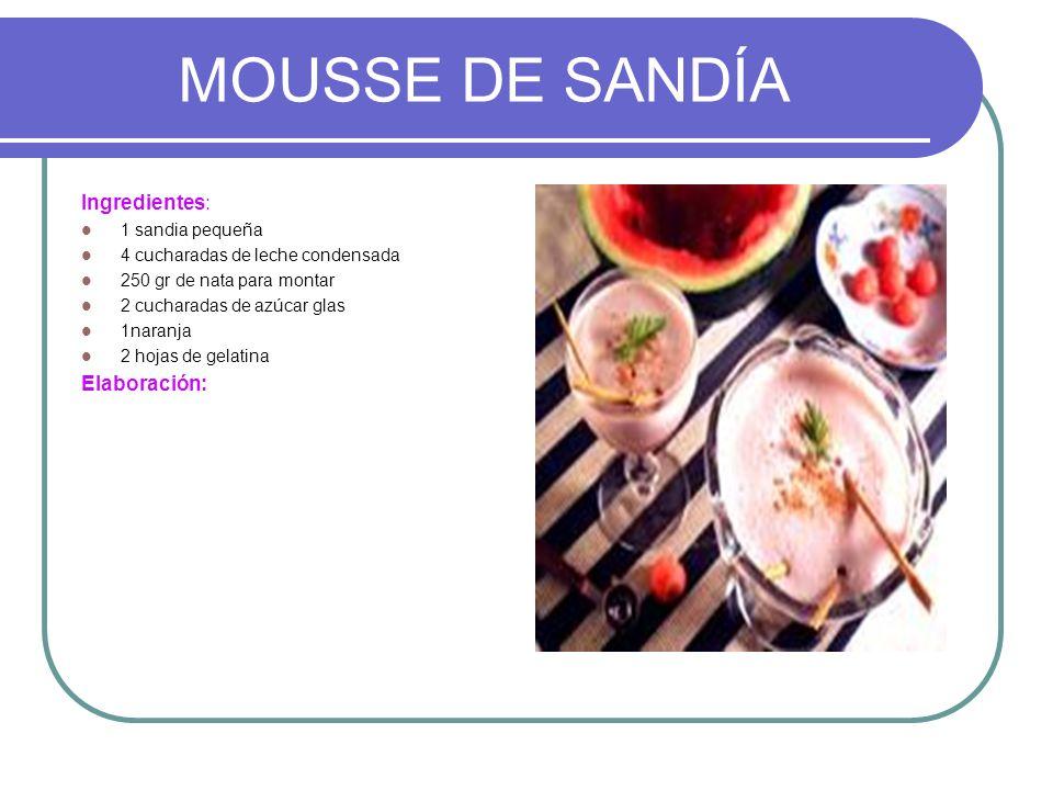 MOUSSE DE SANDÍA Ingredientes: Elaboración: 1 sandia pequeña