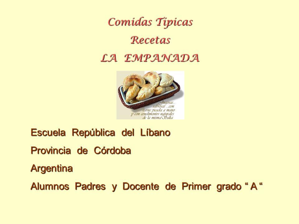 Comidas Típicas Recetas. LA EMPANADA. Escuela República del Líbano. Provincia de Córdoba. Argentina.