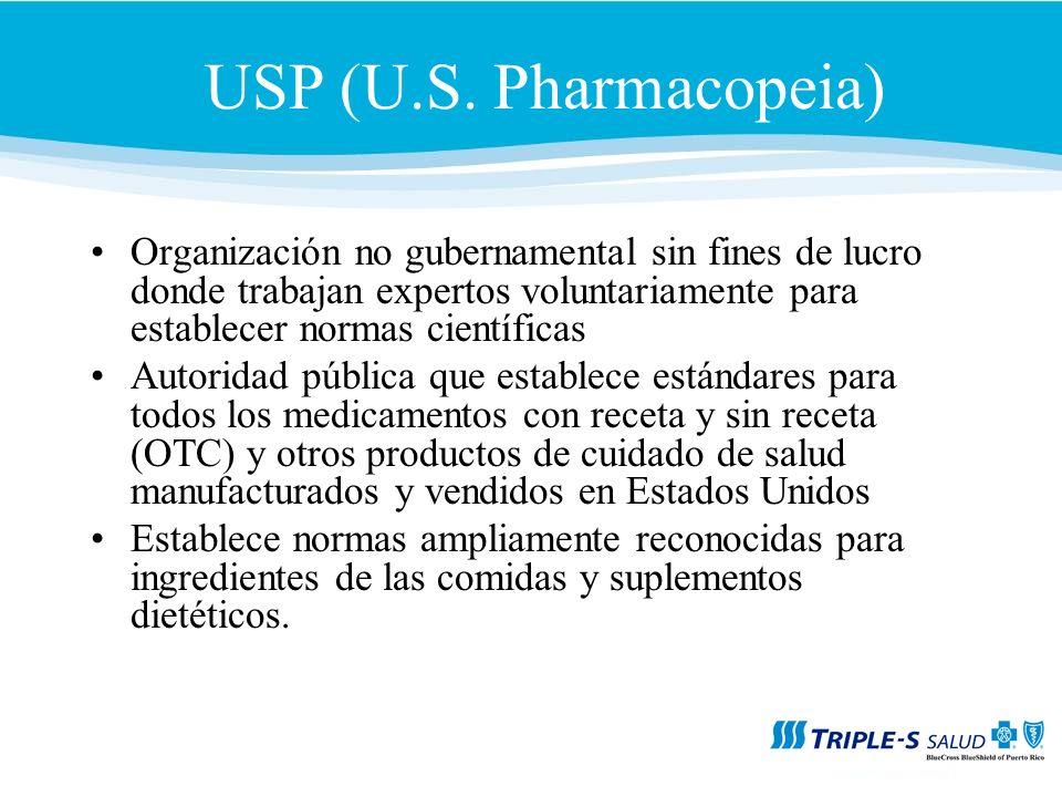 USP (U.S. Pharmacopeia) Organización no gubernamental sin fines de lucro donde trabajan expertos voluntariamente para establecer normas científicas.