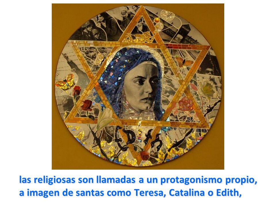 las religiosas son llamadas a un protagonismo propio, a imagen de santas como Teresa, Catalina o Edith,
