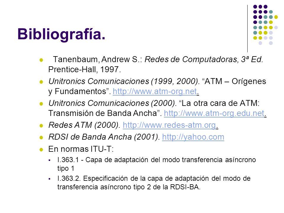 Bibliografía. Tanenbaum, Andrew S.: Redes de Computadoras, 3ª Ed. Prentice-Hall, 1997.