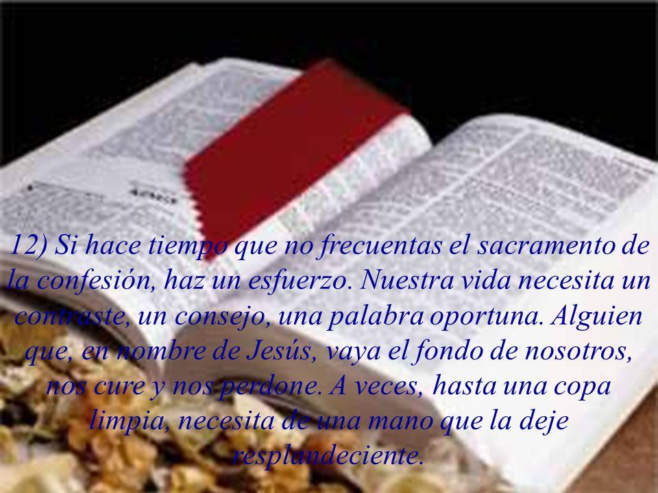 12) Si hace tiempo que no frecuentas el sacramento de la confesión, haz un esfuerzo.