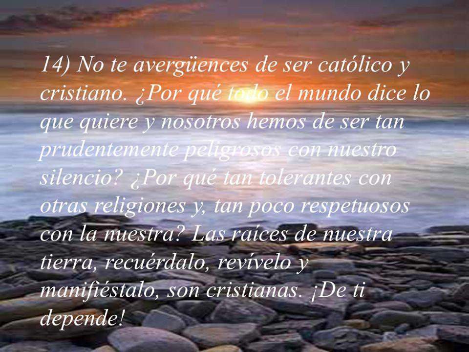 14) No te avergüences de ser católico y cristiano