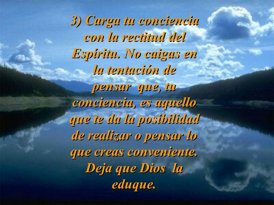 3) Carga tu conciencia con la rectitud del Espíritu