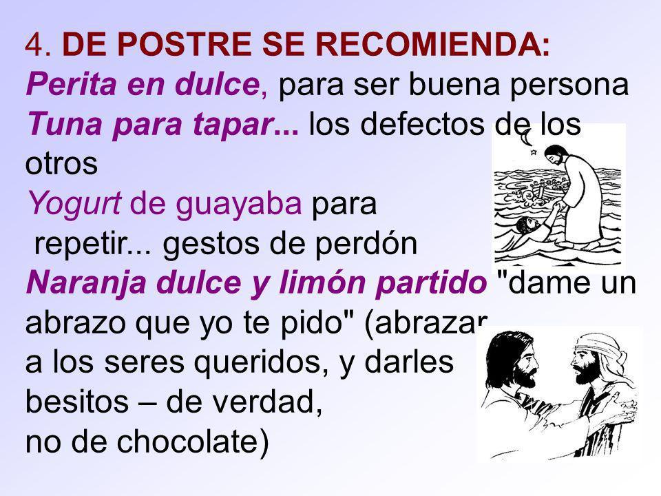 4. DE POSTRE SE RECOMIENDA: Perita en dulce, para ser buena persona Tuna para tapar... los defectos de los otros Yogurt de guayaba para