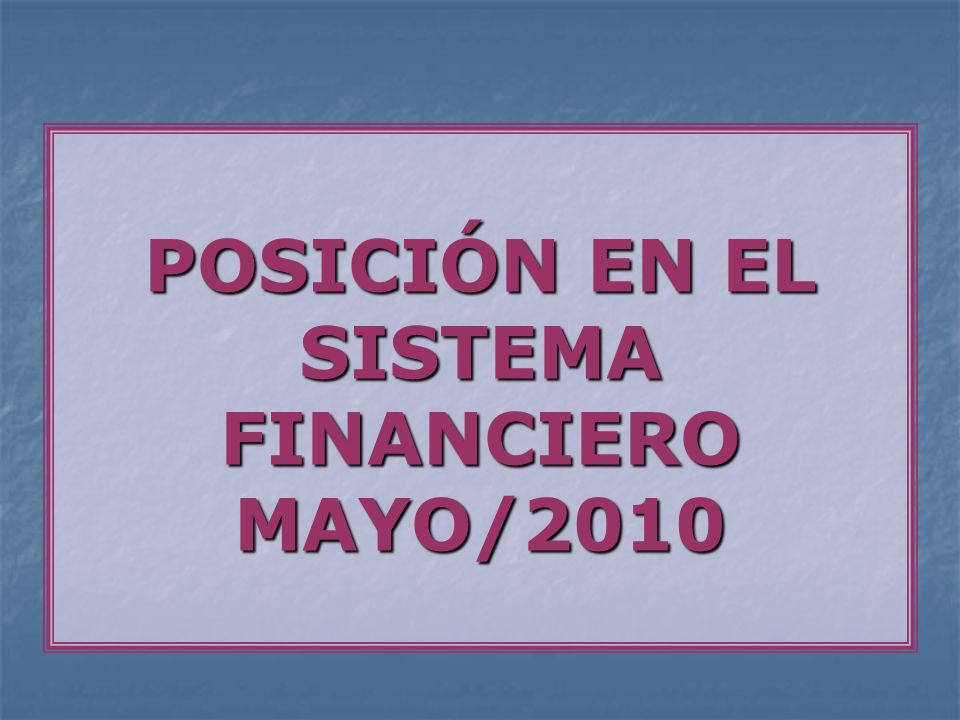 POSICIÓN EN EL SISTEMA FINANCIERO MAYO/2010