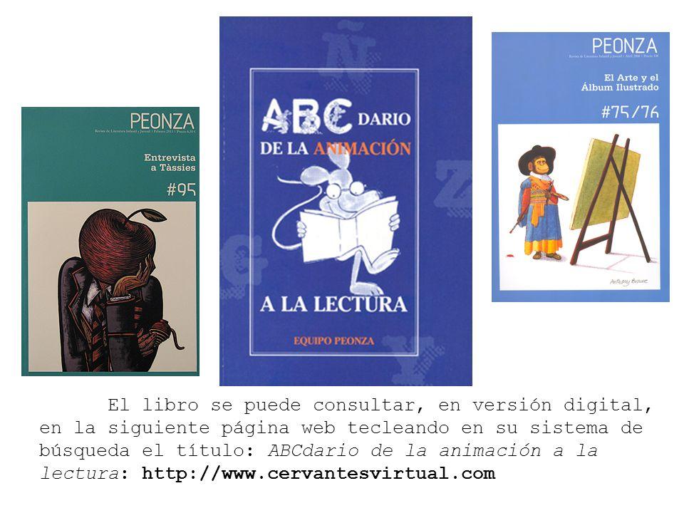 El libro se puede consultar, en versión digital, en la siguiente página web tecleando en su sistema de búsqueda el título: ABCdario de la animación a la lectura: http://www.cervantesvirtual.com