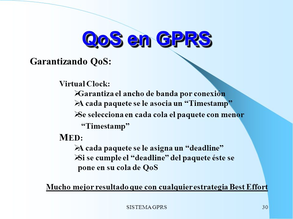 QoS en GPRS Garantizando QoS: Timestamp MED: Virtual Clock: