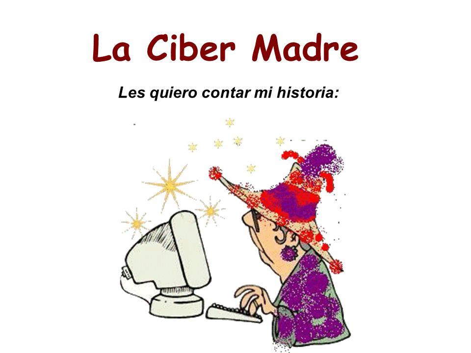 La Ciber Madre Les quiero contar mi historia: