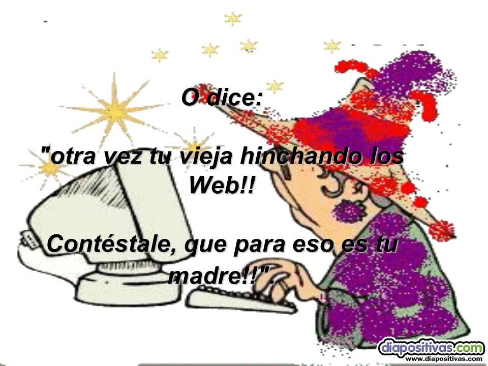 O dice: otra vez tu vieja hinchando los Web