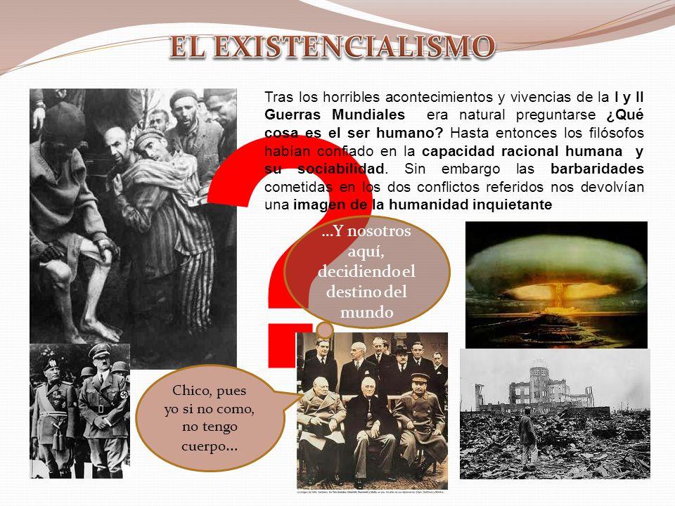 EL EXISTENCIALISMO …Y nosotros aquí, decidiendo el destino del mundo