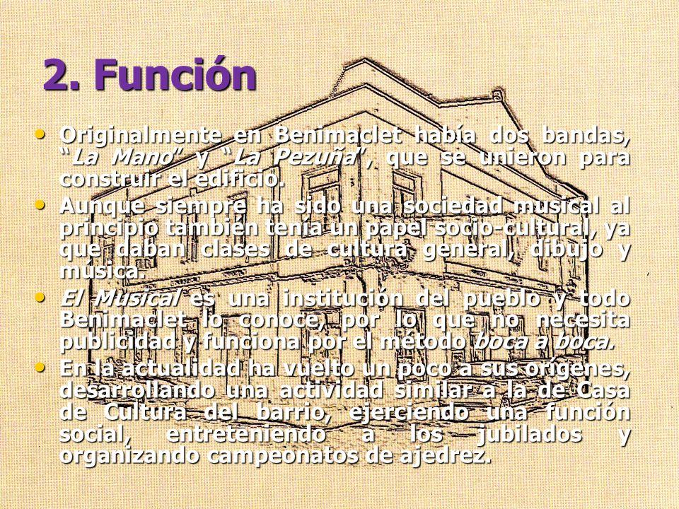 2. Función Originalmente en Benimaclet había dos bandas, La Mano y La Pezuña , que se unieron para construir el edificio.