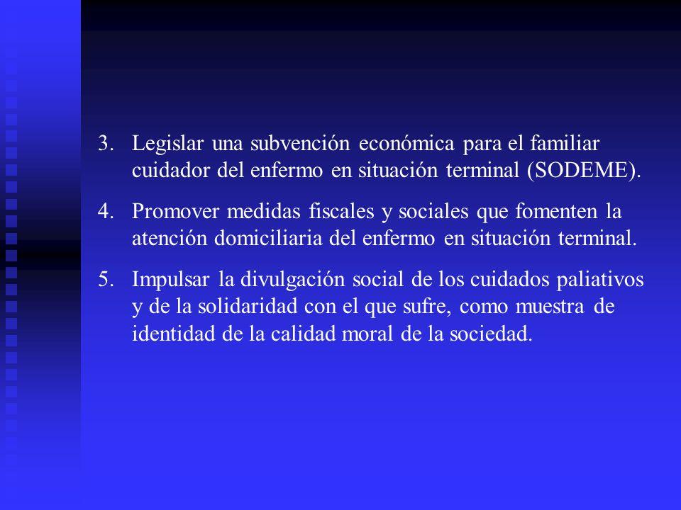 3. Legislar una subvención económica para el familiar cuidador del enfermo en situación terminal (SODEME).