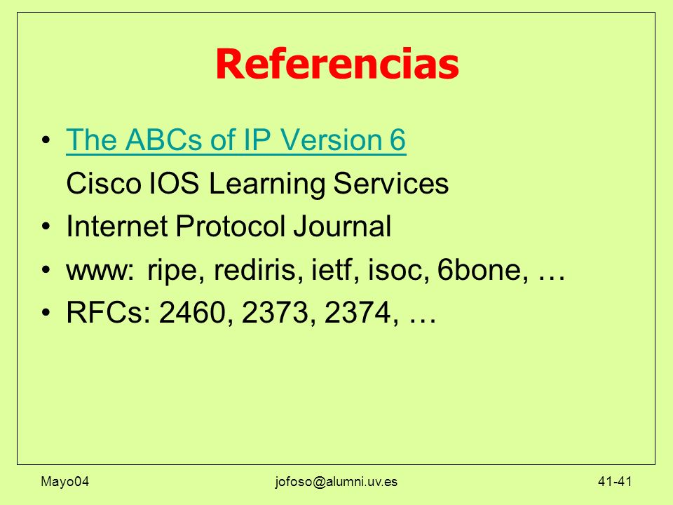 Referencias The ABCs of IP Version 6 Cisco IOS Learning Services