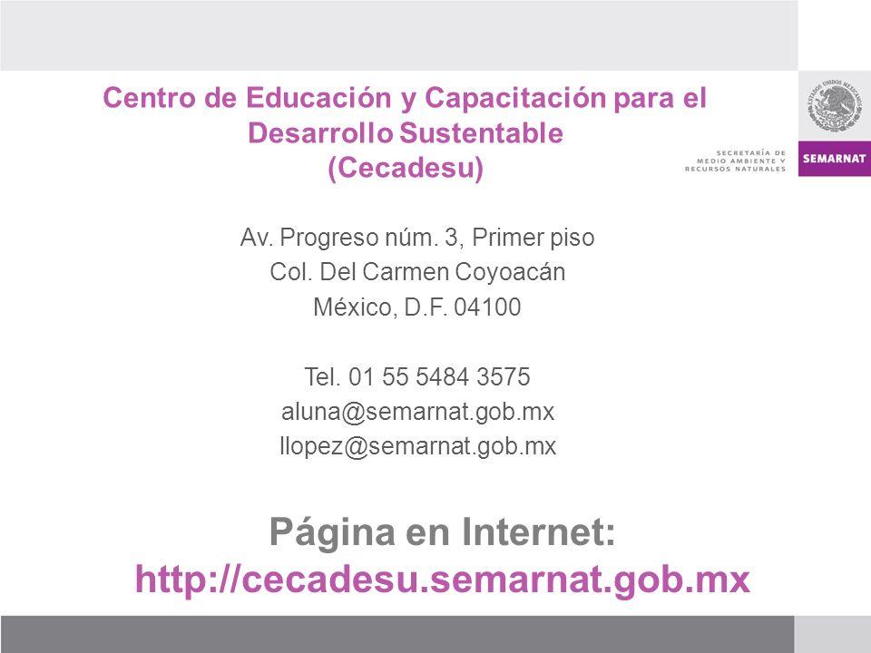 Página en Internet: http://cecadesu.semarnat.gob.mx