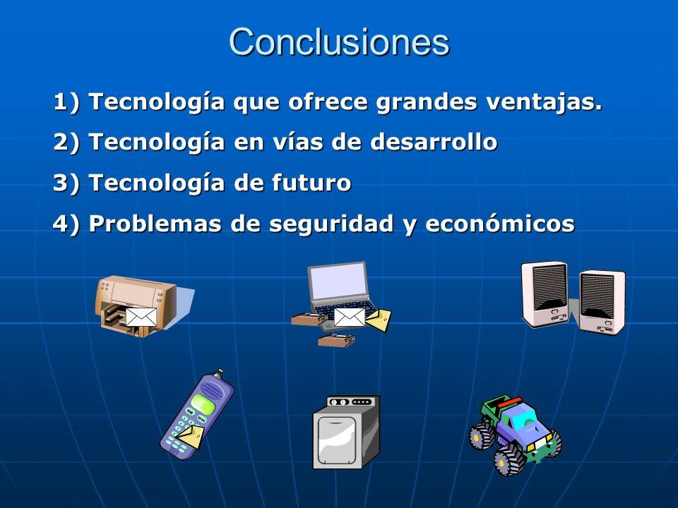 Conclusiones Tecnología que ofrece grandes ventajas.