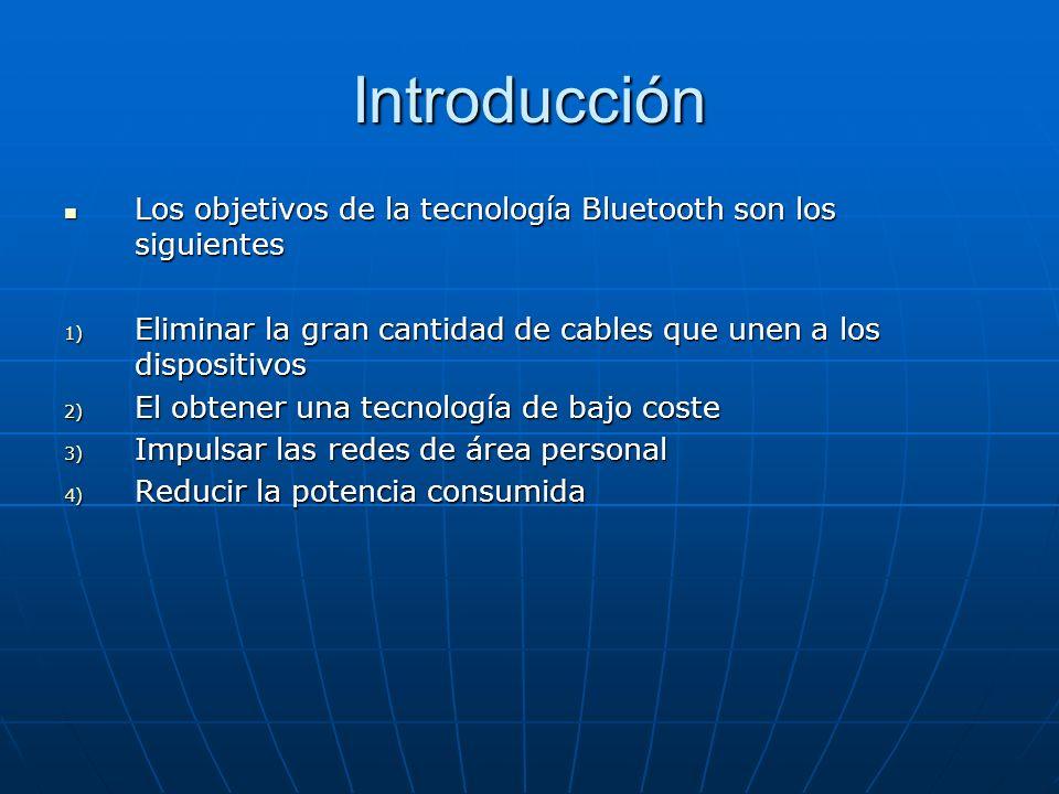 Introducción Los objetivos de la tecnología Bluetooth son los siguientes. Eliminar la gran cantidad de cables que unen a los dispositivos.