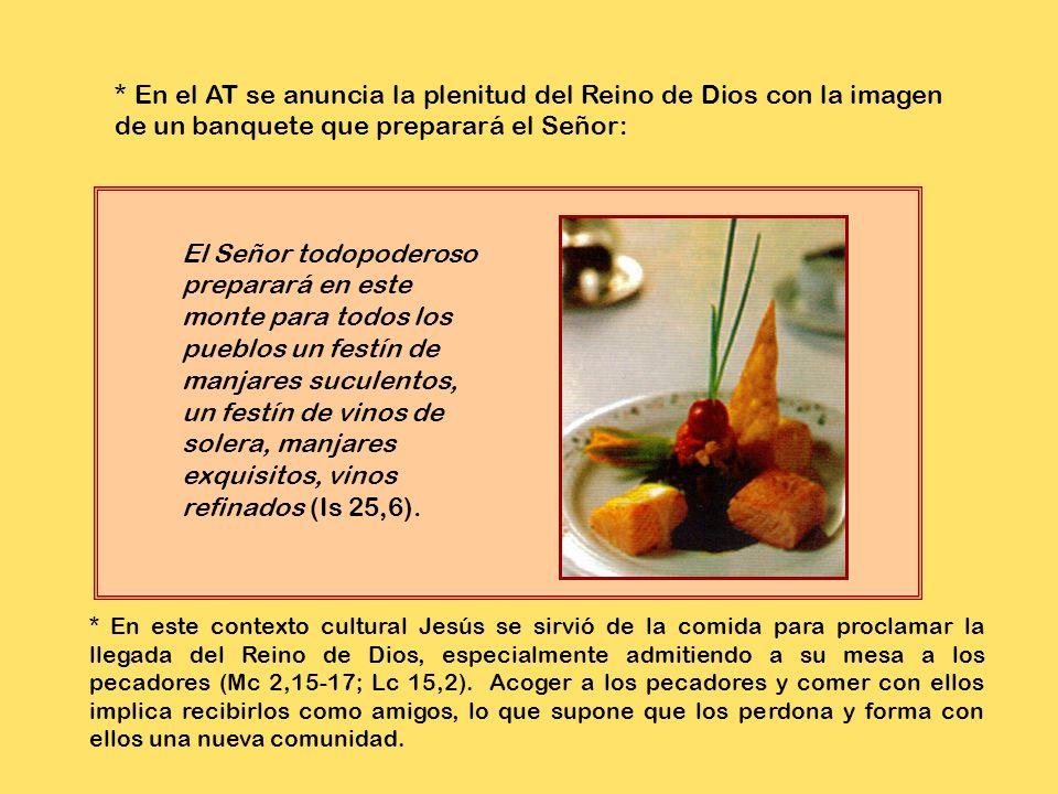 * En el AT se anuncia la plenitud del Reino de Dios con la imagen de un banquete que preparará el Señor: