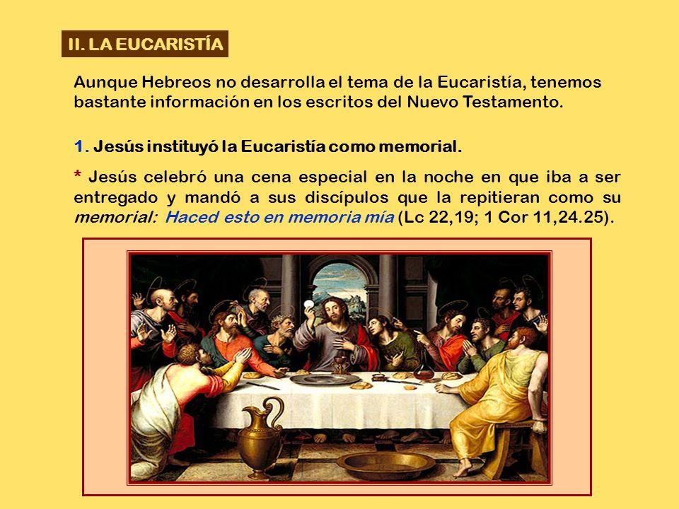 II. LA EUCARISTÍA Aunque Hebreos no desarrolla el tema de la Eucaristía, tenemos bastante información en los escritos del Nuevo Testamento.