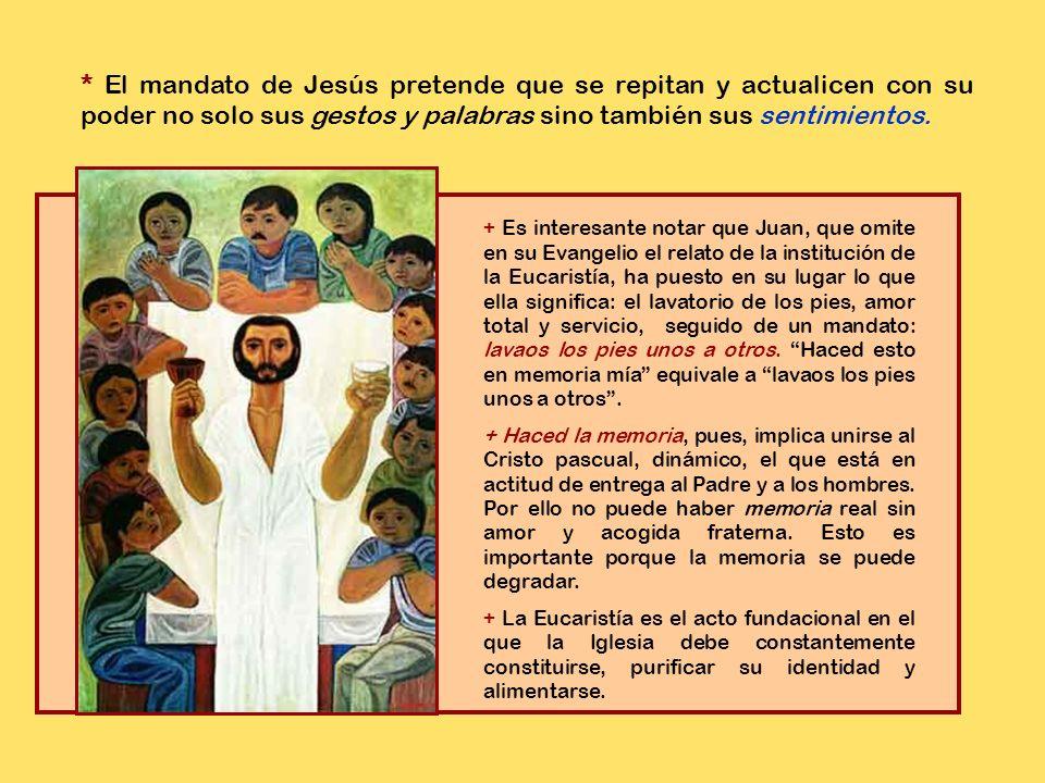 * El mandato de Jesús pretende que se repitan y actualicen con su poder no solo sus gestos y palabras sino también sus sentimientos.